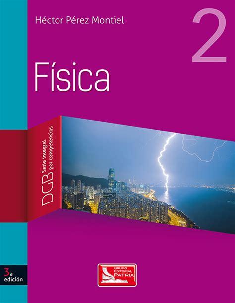 libros y solucionarios de fsica f 237 sica 2 grupo editorial patria