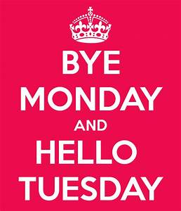 Bye Monday And Hello Tuesday Pictures, Photos, and Images ...  Tuesday