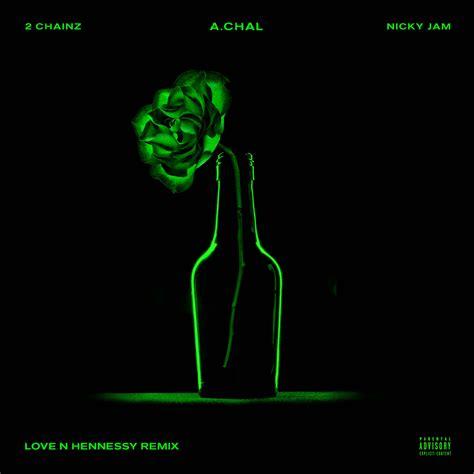 "Achal ""love N Hennessy (remix)"" (feat 2 Chainz & Nicky"