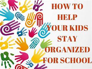 How to Help Your Kids Stay Organized for School