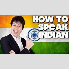 How To Speak Indian, Without Knowing How! Youtube