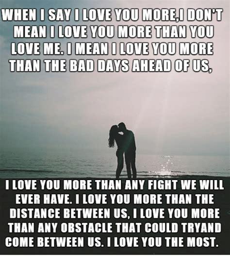 I Love You More Meme - when i say i love you more i don mean i love you more than you love me i mean i love you more