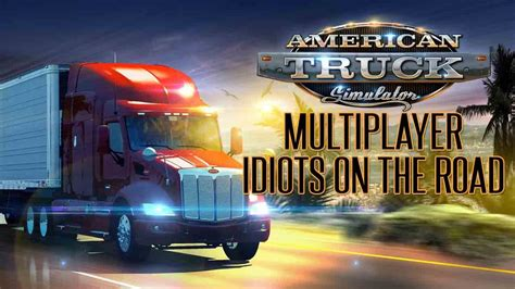 truck simulator on the road american truck simulator multiplayer idiots on the road