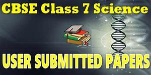 User Submitted Papers For Cbse Class 07 Science