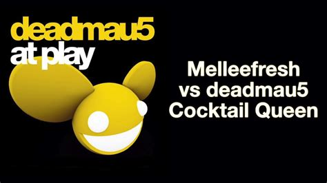 Melleefresh Vs Deadmau5 / Cocktail Queen [full Version