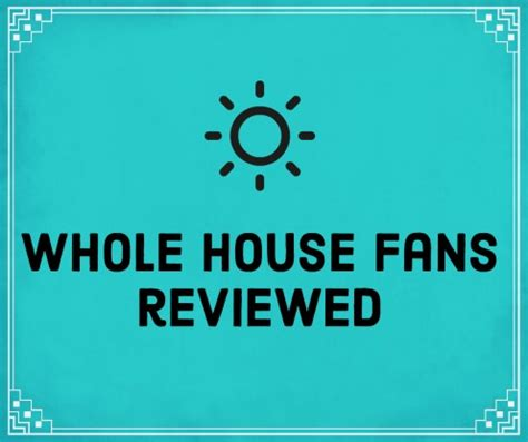 whole house fan reviews thehis on hubpages