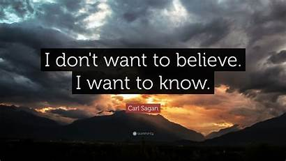 Quotes Want Sagan Carl Believe Know Don
