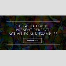 How To Teach Present Perfect Activities And Examples