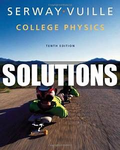 Only  22 Solutions Manual For College Physics 10th Edition Serway