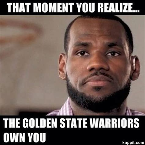 Golden State Warriors Memes - that moment you realize the golden state warriors own you