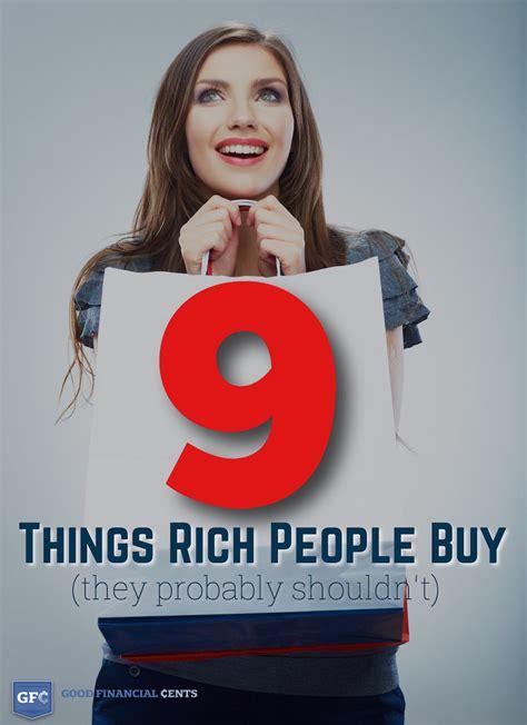 silly  rich people buy     foolish