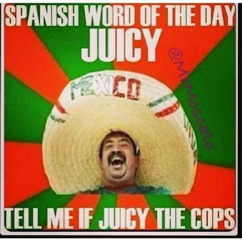 Mexican Word Of The Day Meme - spanish word of the day humor trends mexican problems pinterest cops trends and the cops