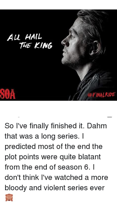 all hail the king soa so i ve finally finished it dahm that was a series i predicted most