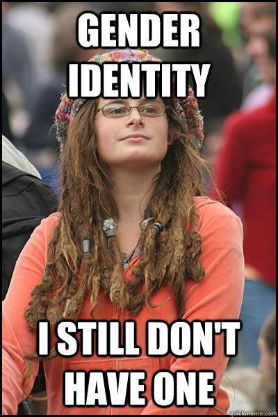 College Liberal Meme Identity - gender identity i still don t have one college liberal quickmeme