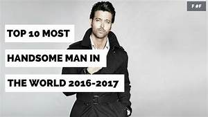 Top 10 Most Handsome Man In The World In 2016-2017 - YouTube