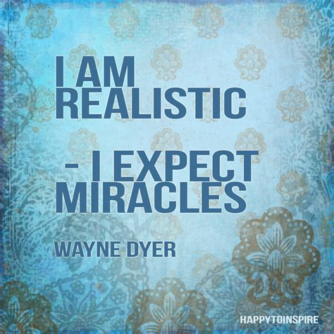 believe magic those miracle quotes wayne dyer don miracles god expect am never happen waiting faith realistic dahl roald every
