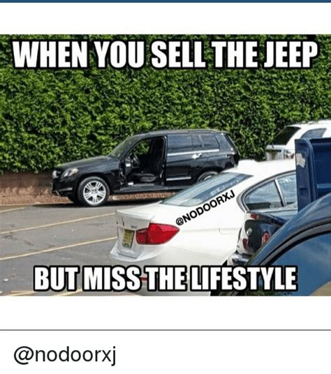 jeep lifestyle when you sell the eep butmissthe lifestyle jeep meme on