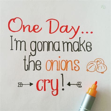 one day i 180 m gonna make the onions cry handlettering