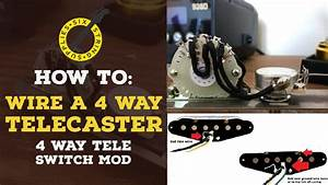 How To Wire A 4 Way Telecaster - 4 Way Switch Wiring Mod
