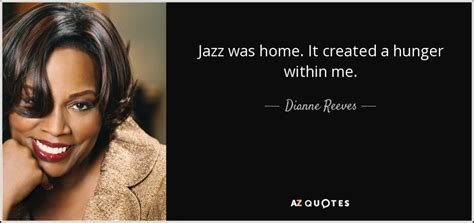 Dianne Reeves Quote Jazz Was Home It Created A Hunger