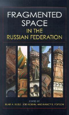 fragmented space fragmented space in the russian federation blair a ruble 9780801865701