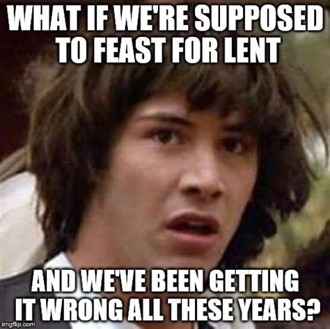 Lent Memes - lent imgflip