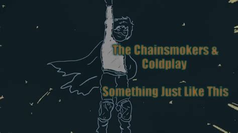 The Chainsmokers & Coldplay Something Just Like This With