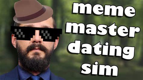 Meme Master - im the meme master shia labeouf dating simulator youtube