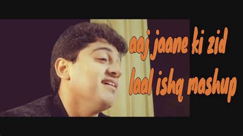 Aaj Jaane Ki/laal Ishq Mashup|farida Khanum|arijit Singh