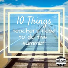 10 Things Teachers Need To Do This Summer  Cooking, The O'jays And Blog
