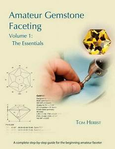 Amateur Gemstone Faceting Volume 1   The Essentials By Tom