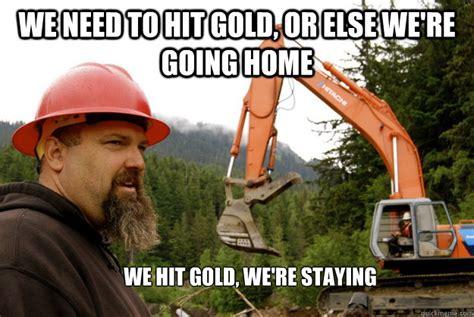 Gold Memes - gold rush meme memes quickmeme