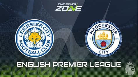 2020-21 Premier League – Leicester vs Man City Preview ...