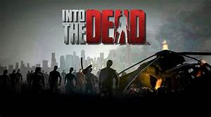 Into the Dead Hack Updates September 12, 2017 at 11:57AM ...