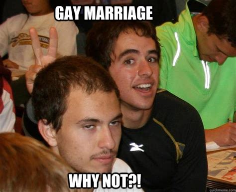 Gay Marriage Memes - gay marriage why not ol greg quickmeme