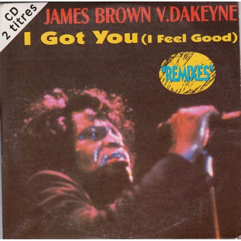 I Got You  I Feel Good  Remixes By James Brown V Dakeyne