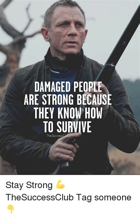 Damaged People Are Strong Because They Know How To Survive