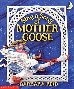 Sing A Song Of Mother Goose, Book by Barbara Reid ...