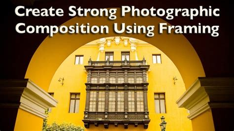 create strong photographic composition  framing