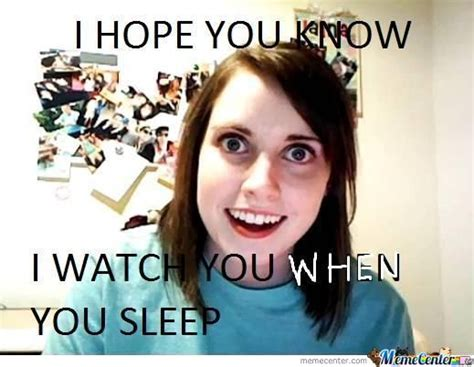 Obsessed Girlfriend Meme - overly obsessed girlfriend stalker by funnygirl123 meme center