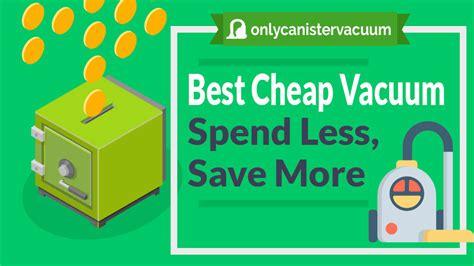 Best Cheap Vacuum by Top 5 Best Vacuum Cleaner 100 2017 Reviews