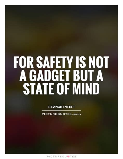 Safety Quotes For Safety Is Not A Gadget But A State Of Mind Picture