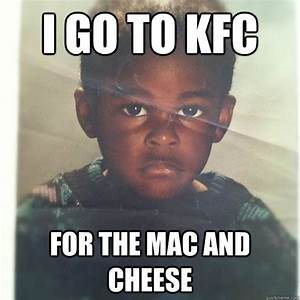 I go to KFC For the Mac and Cheese - Not-So-Black Kid ...