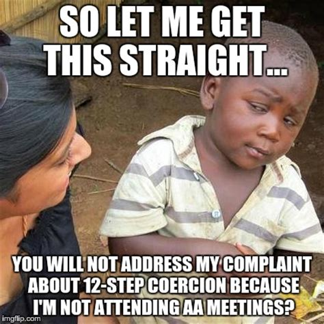 12 Step Memes - so let me get this straight not powerless at samaritan counseling center of the capital