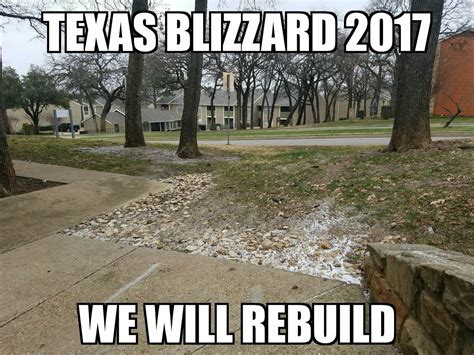Blizzard Memes - texas blizzard 2017 we will rebuild best of funny memes