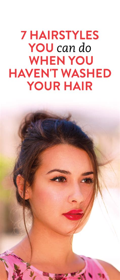 7 hairstyles for when you haven t washed your hair hair