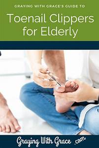 Guide To Toenail Clippers For Seniors