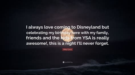 miley cyrus quote   love coming  disneyland