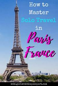 5 Things to do When Traveling to Paris Alone or How to ...