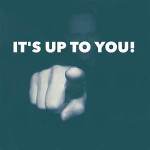 You want the results? It's up to YOU! - Rob Kropp  You